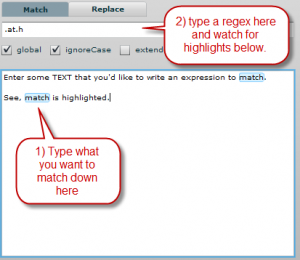 First, type in text that you want to match.  Second, start writing your expression and watch for highlights below.